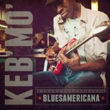 Bluesamericana Lyrics Keb' Mo'