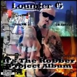 Its The Robber, Project Album Lyrics Lounger G