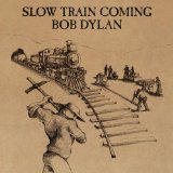 Slow Train Coming Lyrics Bob Dylan