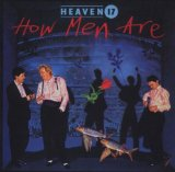 How Men Are Lyrics Heaven 17