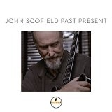 Past Present Lyrics John Scofield