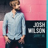 Carry Me Lyrics Josh Wilson
