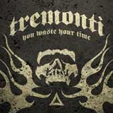 You Waste Your Time (Single) Lyrics Mark Tremonti