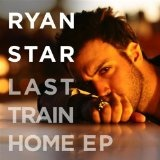 Last Train Home (EP) Lyrics Ryan Star