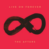 Live On Forever (Single) Lyrics The Afters