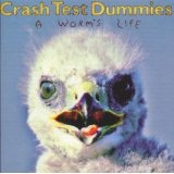 A Worm's Life Lyrics Crash Test Dummies
