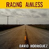 Racing Aimless Lyrics David Rodriguez