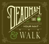 Take Up Your Mat And Walk Lyrics Deadman