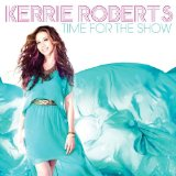 Time for the Show Lyrics Kerrie Roberts