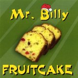 Fruitcake Lyrics Mr. Billy
