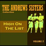 High On The List Lyrics The Andrews Sisters