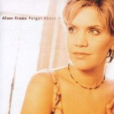 Forget About It Lyrics Alison Krauss