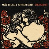 Child Ballads Lyrics Anais Mitchell and Jefferson Hamer