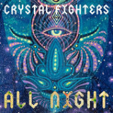 All Night (Single) Lyrics Crystal Fighters