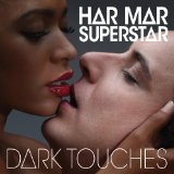Dark Touches Lyrics Har Mar Superstar