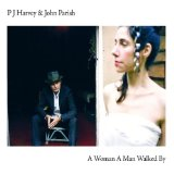 A Woman A Man Walked By Lyrics P. J. Harvey