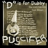 D Is For Dubby - The Lustmord Dub Mixes Lyrics Puscifer