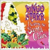 I Wanna Be Santa Claus Lyrics Ringo Starr