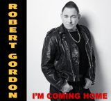 I'm Coming Home Lyrics Robert Gordon