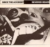 Since The Accident Lyrics Severed Heads