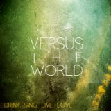 Drink. Sing. Live. Love. Lyrics Versus The World