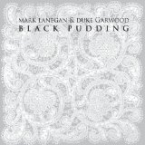 Black Pudding Lyrics Duke Garwood & Mark Lanegan