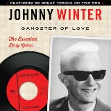 Gangster Of Love: The Essential Early Years Lyrics Johnny Winter