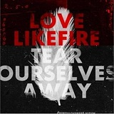 Tear Ourselves Away Lyrics LoveLikeFire
