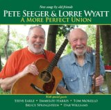 A More Perfect Union Lyrics Pete Seeger & Lorre Wyatt
