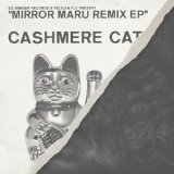Mirror Maru [Remixes]  Lyrics Cashmere Cat
