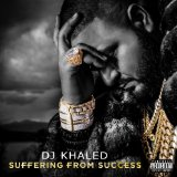 Suffering from Success Lyrics DJ Khaled