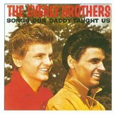 Songs Our Daddy Taught Us Lyrics Everly Brothers