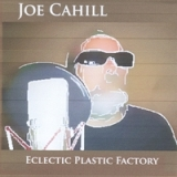 Eclectic Plastic Factory Lyrics Joe Cahill