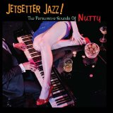 Jetsetter Jazz! The Persuasive Sounds Of Nutty Lyrics Nutty