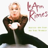 Sittin' On Top Of The World Lyrics Rimes LeAnn