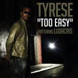Too Easy (Single) Lyrics Tyrese