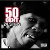 24 Shots: Brand New Exclusive Material & Freestylers Lyrics 50 CENT