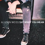 Say What You Mean Lyrics Allison Weiss