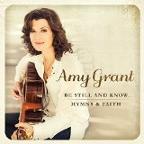 BE STILL & KNOW: HYMNS & FAITH Lyrics Amy Grant