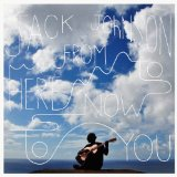 From Here To Now To You Lyrics Jack Johnson