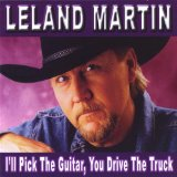 I'll Pick the Guitar, You Drive the Truck Lyrics Leland Martin