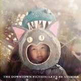 Let's Be Animals Lyrics The Downtown Fiction