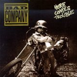 Here Comes Trouble Lyrics Bad Company