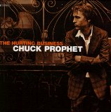 The Hurting Business Lyrics Chuck Prophet