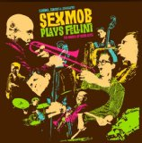 Cinema, Circus & Spaghetti (Sexmob Plays Fellini: The Music Of Nino Rota) Lyrics Sexmob