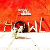 Howl Lyrics Drive like Maria