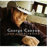 One Good Friend Lyrics George Canyon