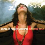 The Deep Field Lyrics Joan As Police Woman