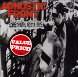 Something's Gotta Give Lyrics Agnostic Front