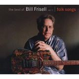 The Best Of Bill Frisell, Volume 1: Folk Songs Lyrics Bill Frisell